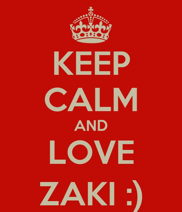 KEEP CALM AND LOVE ZAKI :)