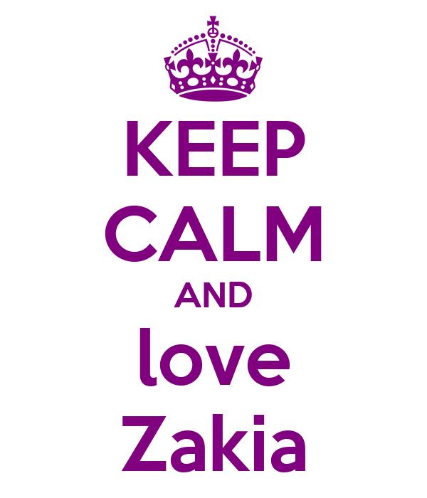 KEEP CALM AND love Zakia