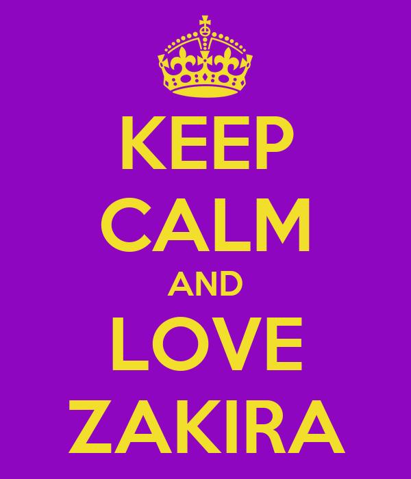 KEEP CALM AND LOVE ZAKIRA