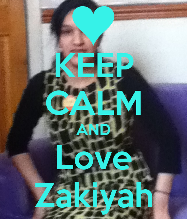 KEEP CALM AND Love Zakiyah