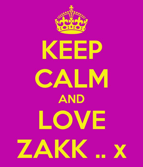 KEEP CALM AND LOVE ZAKK .. x