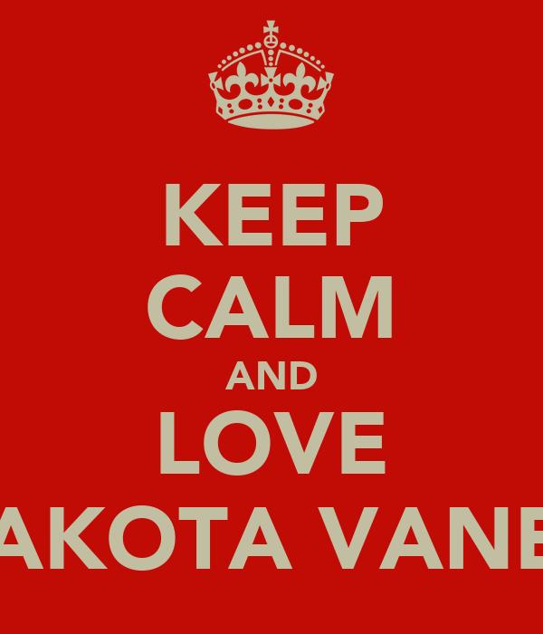 KEEP CALM AND LOVE ZAKOTA VANES