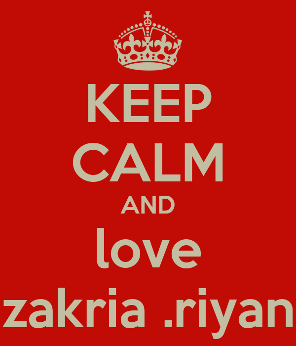 KEEP CALM AND love zakria .riyan