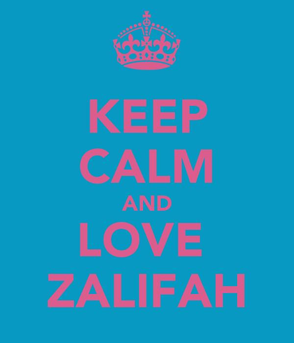 KEEP CALM AND LOVE  ZALIFAH