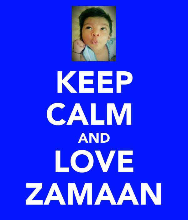 KEEP CALM  AND LOVE ZAMAAN