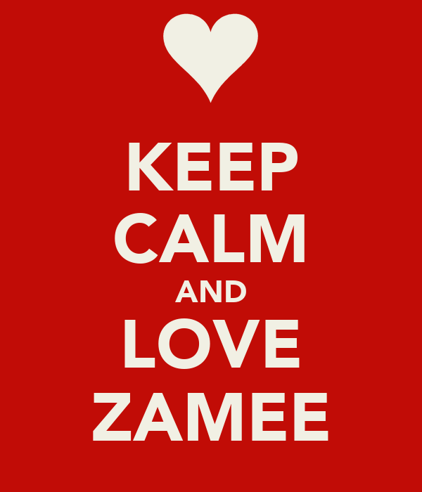 KEEP CALM AND LOVE ZAMEE