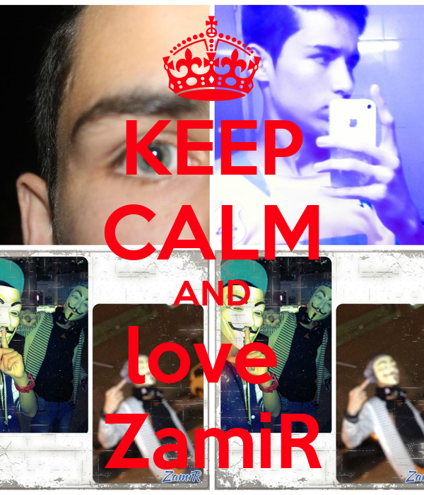 KEEP CALM AND love  ZamiR