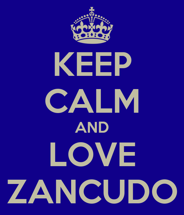 KEEP CALM AND LOVE ZANCUDO
