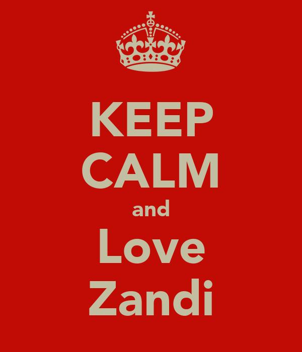 KEEP CALM and Love Zandi