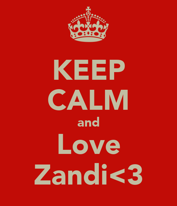 KEEP CALM and Love Zandi<3