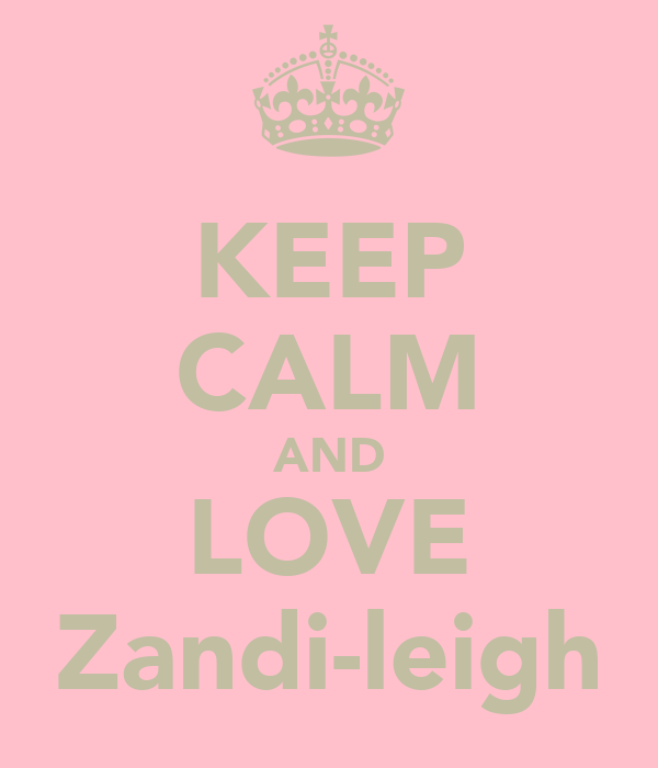 KEEP CALM AND LOVE Zandi-leigh