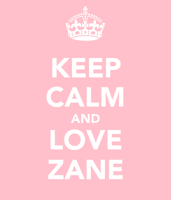 KEEP CALM AND LOVE ZANE