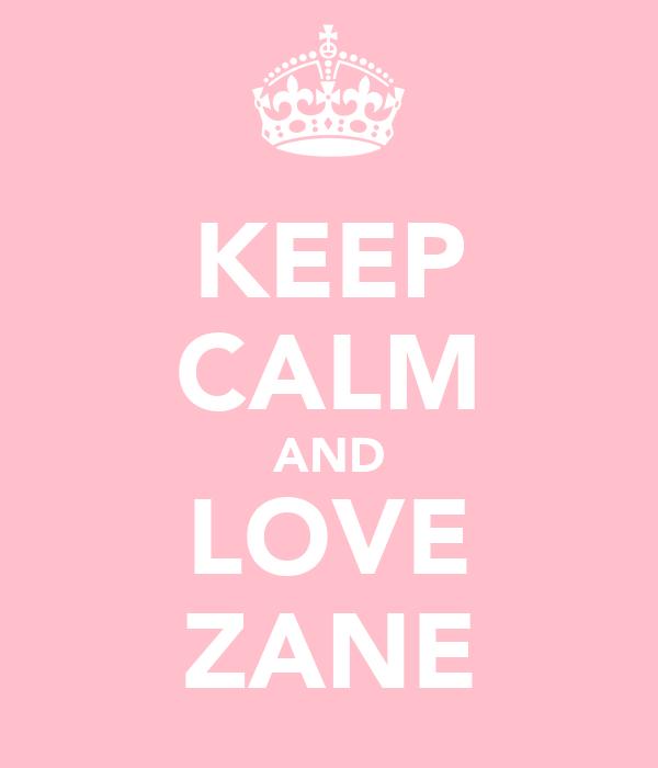 KEEP CALM AND LOVE ZANE