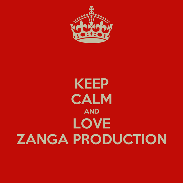 KEEP CALM AND LOVE ZANGA PRODUCTION