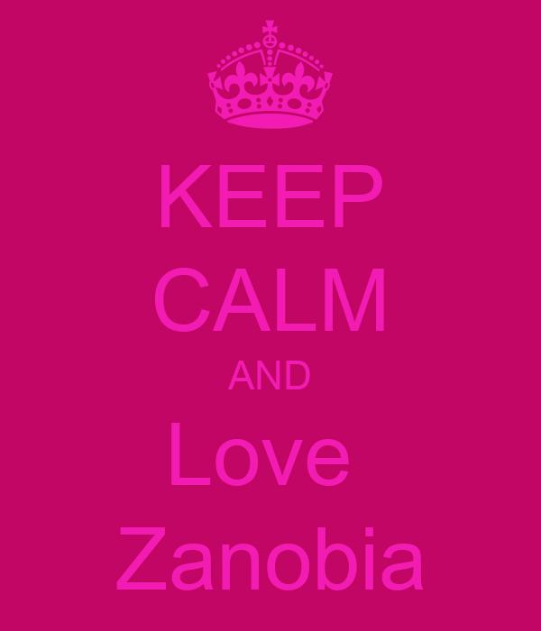 KEEP CALM AND Love  Zanobia
