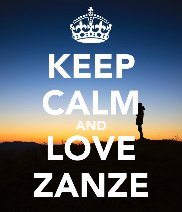 KEEP CALM AND LOVE ZANZE