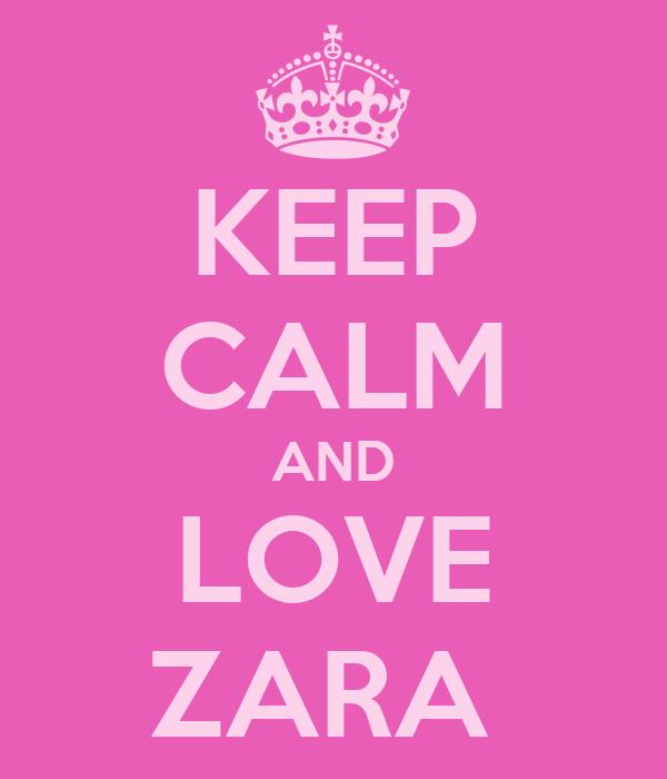 KEEP CALM AND LOVE ZARA