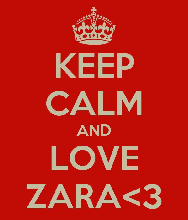KEEP CALM AND LOVE ZARA<3