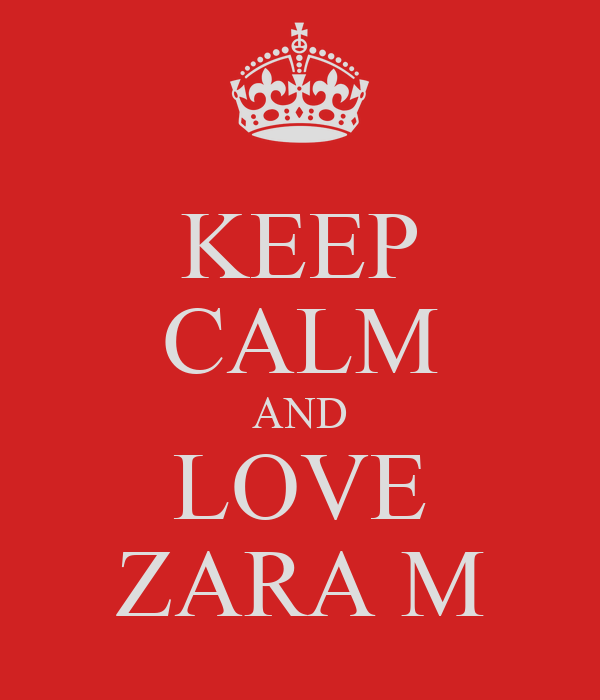 KEEP CALM AND LOVE ZARA M