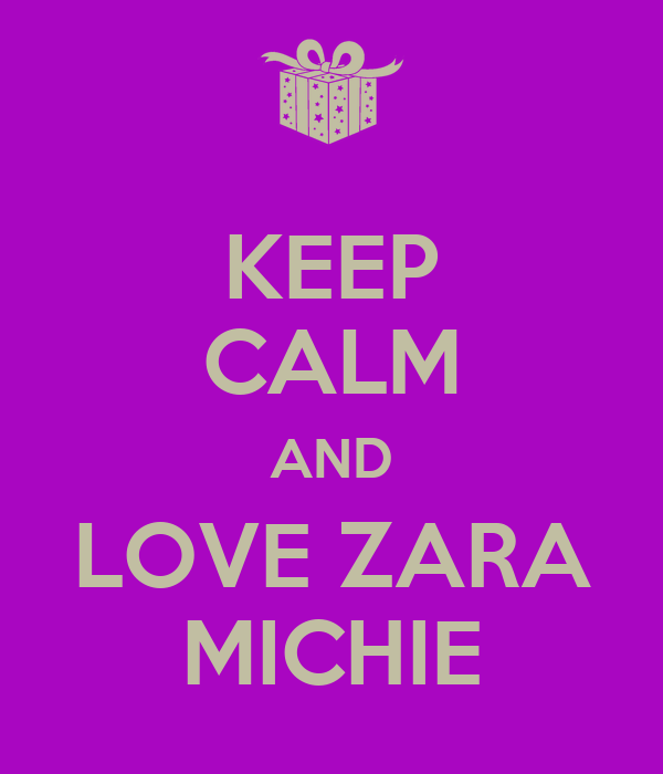 KEEP CALM AND LOVE ZARA MICHIE