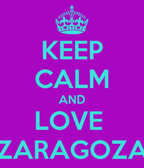 KEEP CALM AND LOVE  ZARAGOZA
