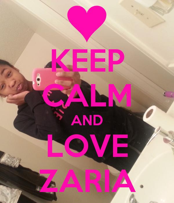 KEEP CALM AND LOVE ZARIA