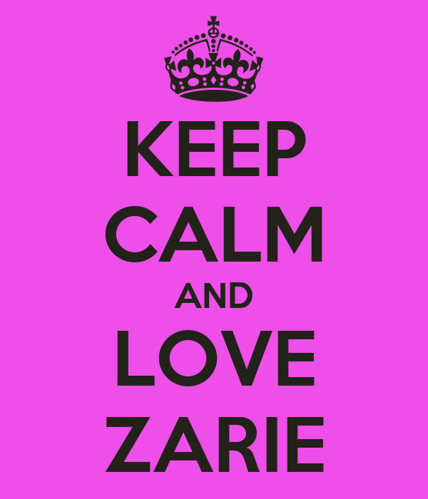 KEEP CALM AND LOVE ZARIE
