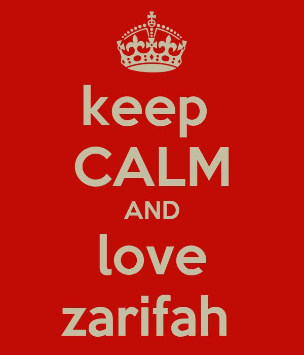 keep  CALM AND love zarifah