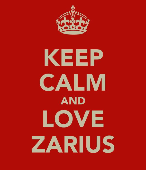 KEEP CALM AND LOVE ZARIUS