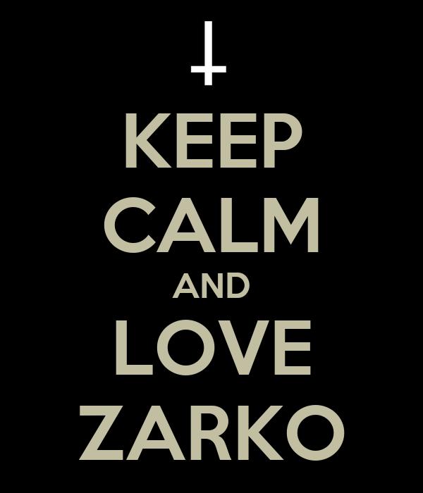 KEEP CALM AND LOVE ZARKO