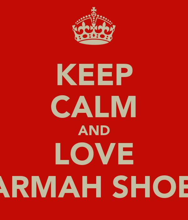 KEEP CALM AND LOVE ZARMAH SHOBA