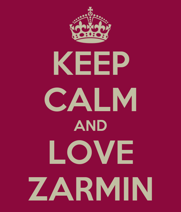 KEEP CALM AND LOVE ZARMIN