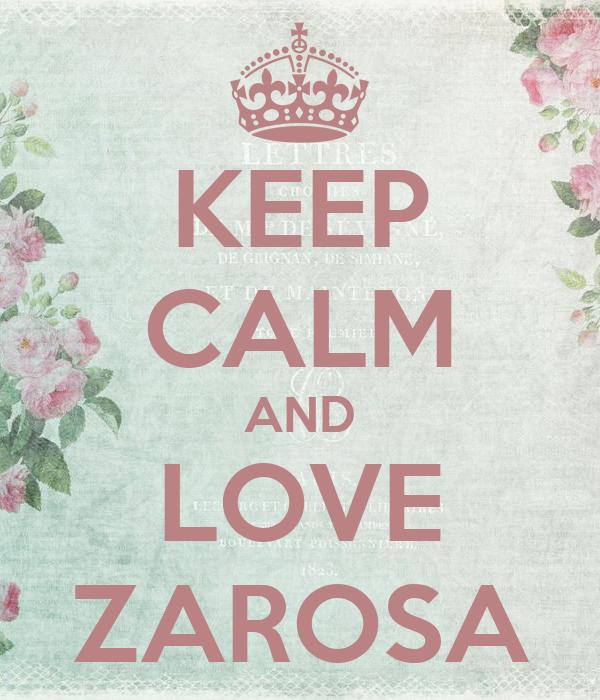 KEEP CALM AND LOVE ZAROSA