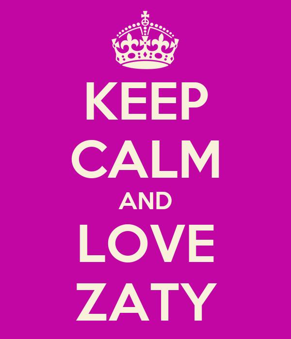 KEEP CALM AND LOVE ZATY