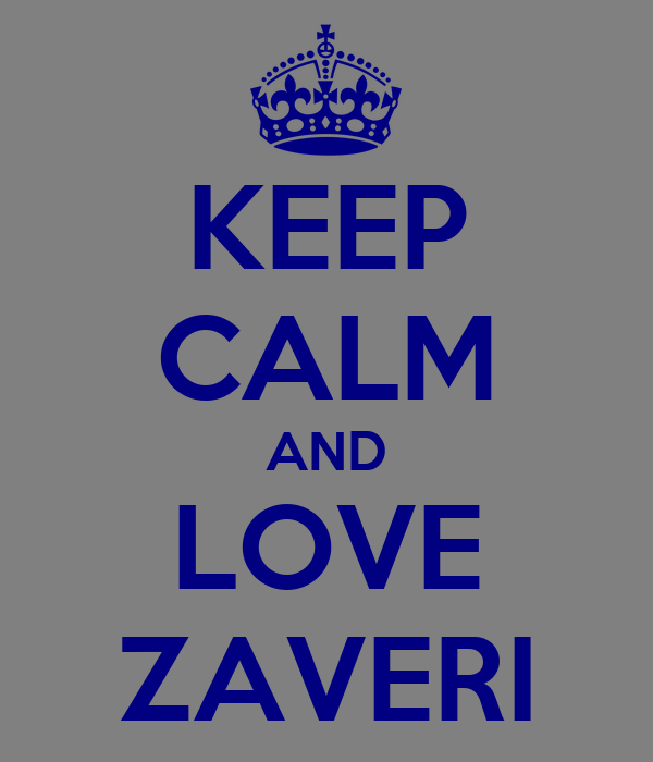 KEEP CALM AND LOVE ZAVERI