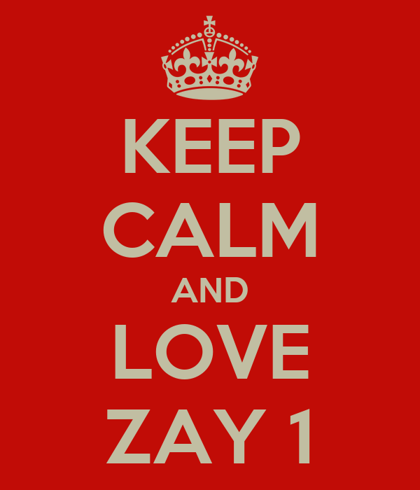 KEEP CALM AND LOVE ZAY 1