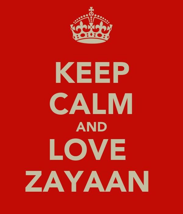 KEEP CALM AND LOVE  ZAYAAN
