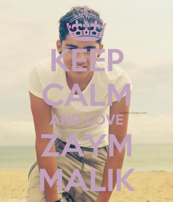 KEEP CALM AND LOVE ZAYM MALIK