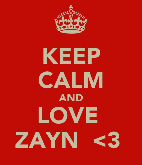 KEEP CALM AND LOVE  ZAYN  <3