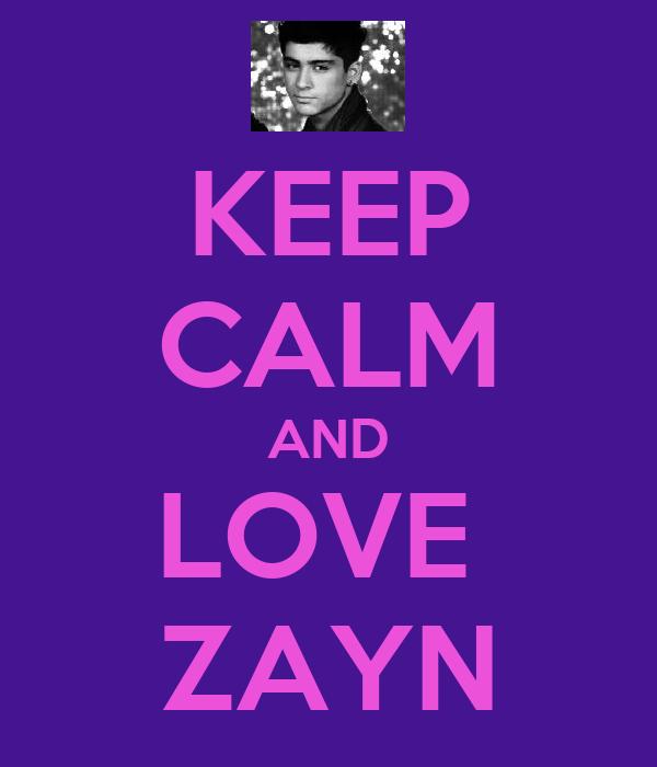 KEEP CALM AND LOVE  ZAYN