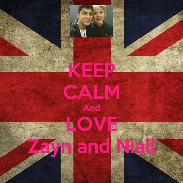 KEEP CALM And LOVE Zayn and Niall