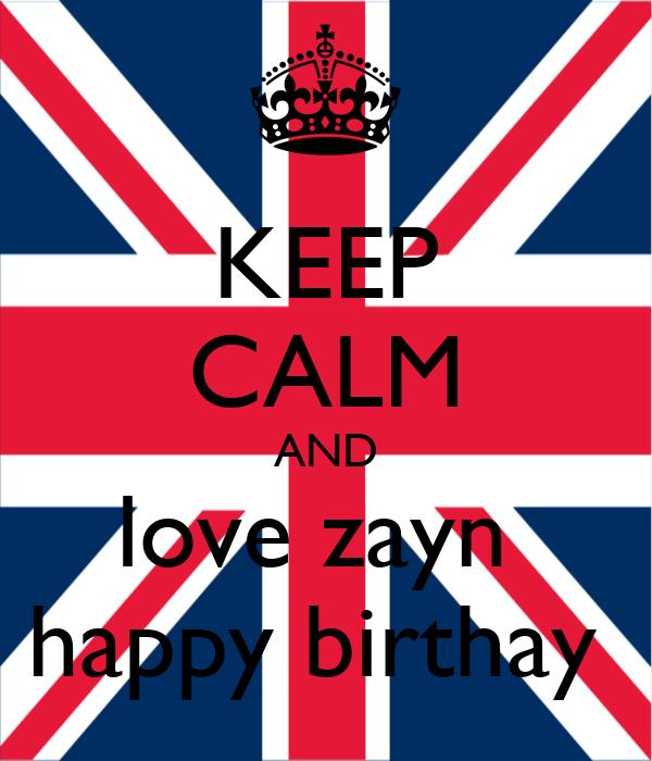 KEEP CALM AND love zayn  happy birthay