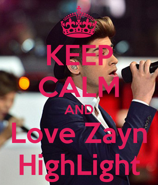 KEEP CALM AND Love Zayn HighLight