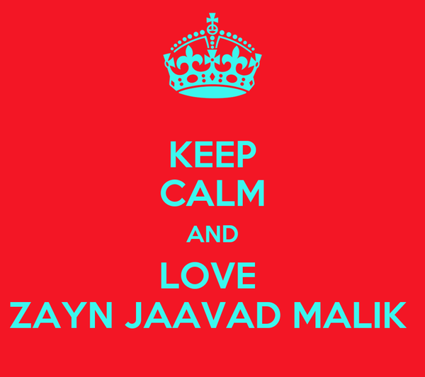 KEEP CALM AND LOVE  ZAYN JAAVAD MALIK