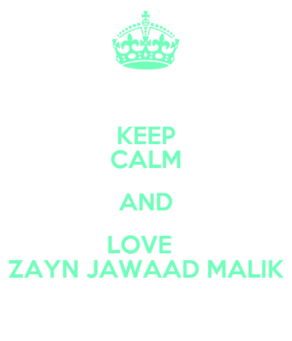 KEEP CALM AND LOVE   ZAYN JAWAAD MALIK