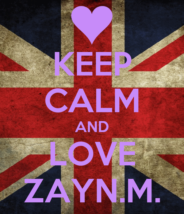 KEEP CALM AND LOVE ZAYN.M.