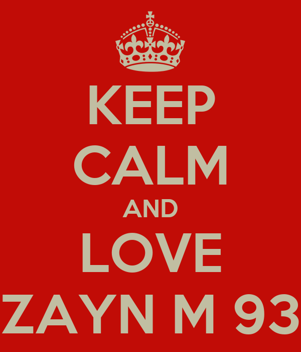 KEEP CALM AND LOVE ZAYN M 93