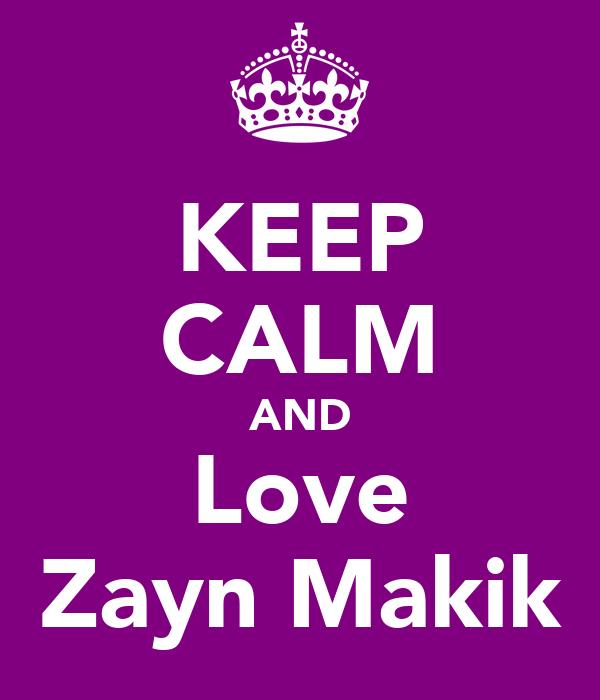 KEEP CALM AND Love Zayn Makik