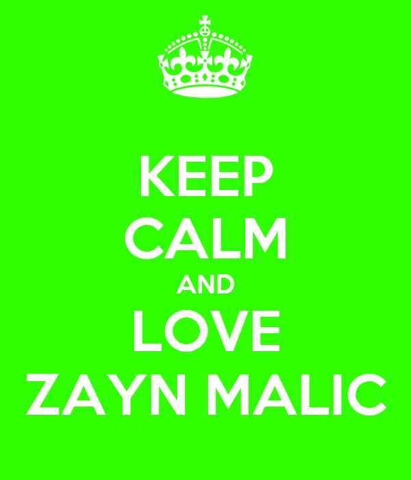 KEEP CALM AND LOVE ZAYN MALIC