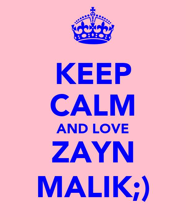 KEEP CALM AND LOVE ZAYN MALIK;)
